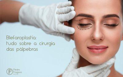 Blefaroplastia: tudo sobre a cirurgia das pálpebras